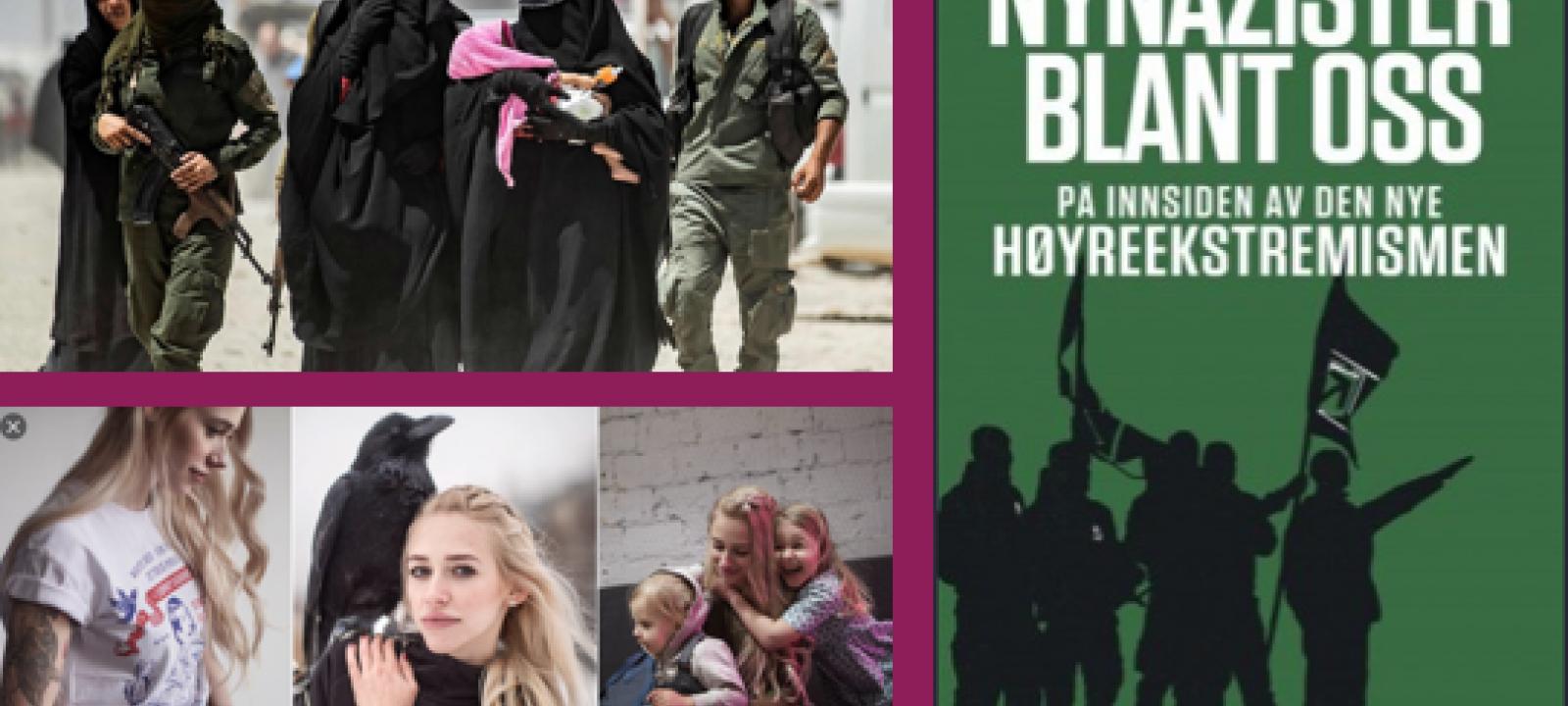 Høyreekstremisme «Nynazister blant oss» / ISIS «Kvinnelige fremmedkrigere og deres rolle»